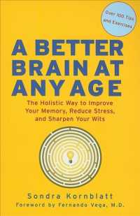 A Better Brain at Any Age : The Holistic Way to Improve Your Memory, Reduce Stress, Sharpen Your Wits