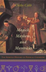 Magick, Mayhem, and Mavericks : The Spirited History of Physical Chemistry