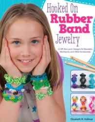 Hooked on Rubber Band Jewelry : 12 Off-the-Loom Designs for Bracelets, Necklaces, and Other Accessories