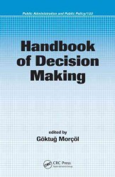 Handbook of Decision Making (Public Administration and Public Policy)