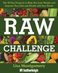Raw Challenge : The 30-Day Program to Help You Lose Weight and Improve Your Diet and Health with Raw Foods