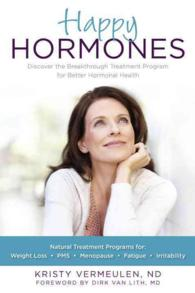Happy Hormones : The Natural Treatment Programs for: Weight Loss, PMS, Menopause, Fatigue, Irritability