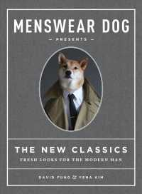 Menswear Dog Presents the New Classics : Fresh Looks for the Modern Man