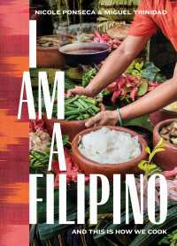 I Am a Filipino : And This Is How We Cook