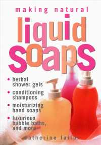 Making Natural Liquid Soaps : Herbal Shower Gels, Conditioning Shampoos, Moisturizing Hand Soaps, Luxurious Bubble Baths, and More...