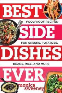 Best Side Dishes Ever : Foolproof Recipes for Greens, Potatoes, Beans, Rice, and More