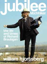Jubilee Hitchhiker : The Life and Times of Richard Brautigan