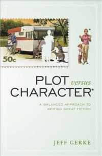 Plot Versus Character : A Balanced Approach to Writing Great Fiction