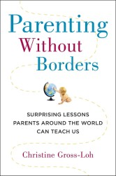 Parenting without Borders : Surprising Lessons Parents around the World Can Teach Us