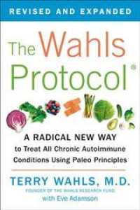 The Wahls Protocol : How I Beat Progressive MS Using Paleo Principles and Functional Medicine