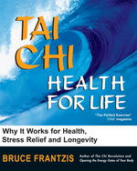 Tai Chi : Health for Life, How and Why It Works for Health, Stress Relief and Longevity