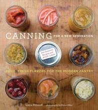 Canning for a New Generation : Bold, Fresh Flavors for the Modern Pantry