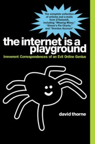 The Internet Is a Playground : Irreverent Correspondences of an Evil Online Genius