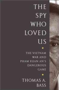 The Spy Who Loved Us : The Vietnam War and Pham Xuan An's Dangerous Game