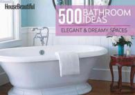 House Beautiful 500 Bathroom Ideas : Elegant & Dreamy Spaces (House Beautiful)