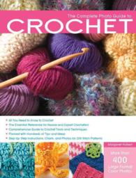 The Complete Photo Guide to Crochet : 1200 Photos: Basics, Stitch Patterns, and Projects (Complete Photo Guide)