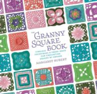The Granny Square Book : Timeless Techniques & Fresh Ideas for Crocheting Square by Square (SPI)