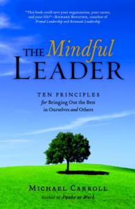The Mindful Leader : Awakening Your Natural Management Skills through Mindfulness Mediation