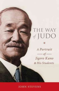 The Way of Judo : A Portrait of Jigoro Kano and His Students