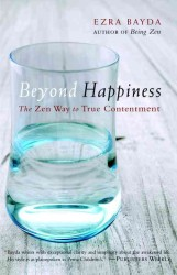 Beyond Happiness : The Zen Way to True Contentment (Reprint)