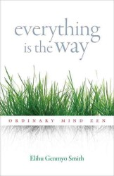 Everything Is the Way : Ordinary Mind Zen
