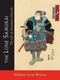 The Lone Samurai : The Life of Miyamoto Musashi (Reprint)