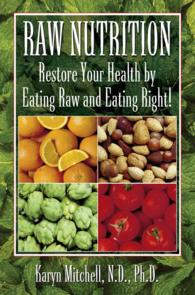 Raw Nutrition : Restore Your Health by Eating Raw and Eating Right -- Paperback