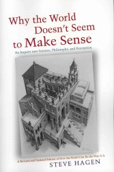 Why the World Doesn't Seem to Make Sense : An Inquiry into Science, Philosophy, and Perception (REV UPD)