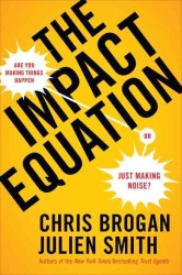 The Impact Equation : Are You Making Things Happen or Just Making Noise?