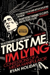 Trust Me, I'm Lying : Confessions of a Media Manipulator