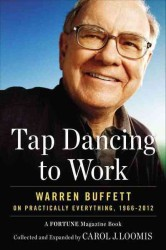 Tap Dancing to Work : Warren Buffett on Practically Everything, 1966-2012: a Fortune Magazine Book