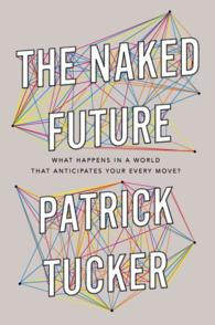 The Naked Future : What Happens in a World That Anticipates Your Every Move?
