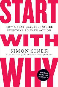 Start with Why : How Great Leaders Inspire Everyone to Take Action (Reprint)