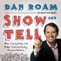 Show & Tell : How Everybody Can Make Extraordinary Presentations