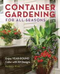 Container Gardening for All Seasons : Enjoy Year-Round Color with 101 Designs