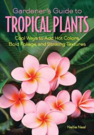 Gardener's Guide to Tropical Plants : Cool Ways to Add Hot Colors, Bold Foliage, and Striking Textures