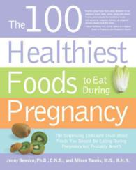 The 100 Healthiest Foods to Eat during Pregnancy : The Surprising, Unbiased Truth about Foods You Should Be Eating during Pregnancy but Probably Aren'