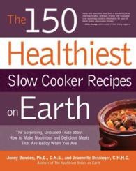 The 150 Healthiest Slow Cooker Recipes on Earth : The Surprising Unbiased Truth about How to Make Nutritious and Delicious Meals That Are Ready When Y