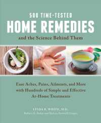 500 Time-Tested Home Remedies and the Science Behind Them : Ease Aches, Pains, Ailments, and More with Hundreds of Simple and Effective At-Home Treatm