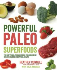 Powerful Paleo Superfoods : The Best Primal-Friendly Foods for Burning Fat, Building Muscle and Optimal Health