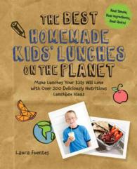 The Best Homemade Kids' Lunches on the Planet : Make Lunches Your Kids Will Love with More than 200 Deliciously Nutritious Meal Ideas