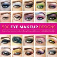 500 Eye Makeup Designs : Inspired and Inventive Looks for Mood and Occasion