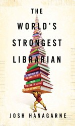 The World&#039;s Strongest Librarian : A Memoir of Tourette&#039;s, Faith, Strength, and the Power of Family