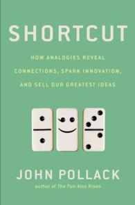 Shortcut : How Analogies Reveal Connections, Spark Innovation, and Sell Our Greatest Ideas