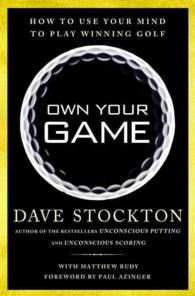 Own Your Game : How to Use Your Mind to Play Winning Golf