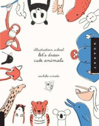 Illustration School: Let's Draw Cute Animals (Illustration School)