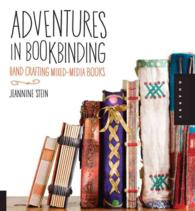 Adventures in Bookbinding : Hand Crafting Mixed-Media Books