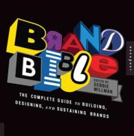 Brand Bible : The Complete Guide to Building, Designing, and Sustaining Brands