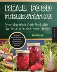 Real Food Fermentation : Preserving Whole Fresh Food with Live Cultures in Your Home Kitchen
