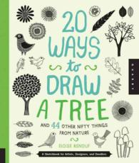 20 Ways to Draw a Tree and 44 Other Nifty Things from Nature : A Sketchbook for Artists, Designers, and Doodlers (20 Ways)